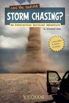 You Choose: Survival: Can You Survive Storm Chasing? - An Interactive Survival Adventure ebook by Elizabeth Raum
