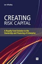 Creating Risk Capital ebook by Ian Whalley