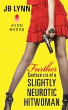 Further Confessions of a Slightly Neurotic Hitwoman ebook by