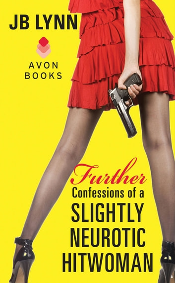 Further Confessions of a Slightly Neurotic Hitwoman ebook by JB Lynn