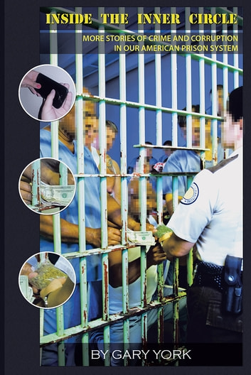Inside the inner circle ebook by gary york 9781491716441 inside the inner circle more stories of crime and corruption in our american prison system fandeluxe Ebook collections
