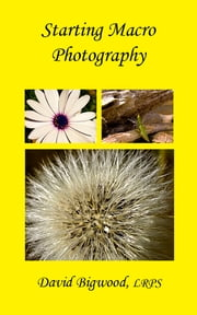 Starting Macro Photography ebook by David Bigwood