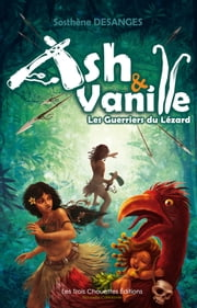 Ash & Vanille - Les Guerriers du Lézard ebook by Sosthene Desanges