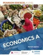 Pearson Edexcel A level Economics A Fourth Edition ebook by Peter Smith
