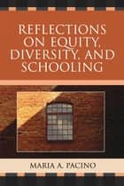 Reflections on Equity, Diversity, & Schooling ebook by Maria Pacino