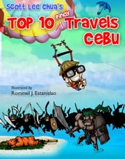 Top Ten Pinoy Travels - Cebu ebook by Scott Lee Chua,Rommel J. Estanislao