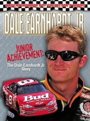 Dale Earnhardt Jr.: Junior Achievement: The Dale Earnhardt Jr. Story ebook by Poole, David
