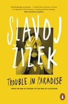 Trouble in Paradise - From the End of History to the End of Capitalism ebook by Slavoj Žižek