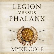 Legion versus Phalanx - The Epic Struggle for Infantry Supremacy in the Ancient World audiobook by Myke Cole