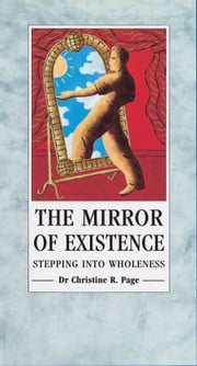 The Mirror Of Existence - Stepping into Wholeness ebook by Dr Christine Page