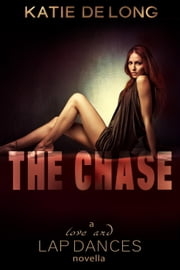 The Chase - Love and Lapdances, #7 ebook by Katie de Long