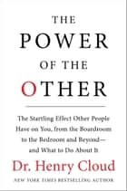 The Power of the Other - The startling effect other people have on you, from the boardroom to the bedroom and beyond-and what to do about it ebook by Henry Cloud