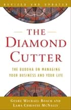 The Diamond Cutter - The Buddha on Managing Your Business and Your Life ebook by Geshe Michael Roach, Lama Christie McNally