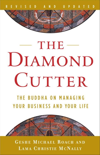 The Diamond Cutter - The Buddha on Managing Your Business and Your Life ebook by Geshe Michael Roach,Lama Christie McNally