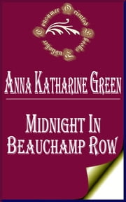 Midnight In Beauchamp Row (Annotated) ebook by Anna Katharine Green
