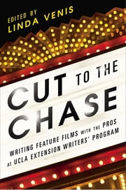 Cut to the Chase - Writing Feature Films with the Pros at UCLA Extension Writers' Program ebook by Linda Venis