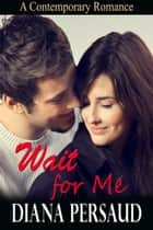 Wait for Me - Contemporary Romance ebook by Diana Persaud