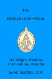 The Miraculous Medal (Illustrated) ebook by Jean Marie Aladel