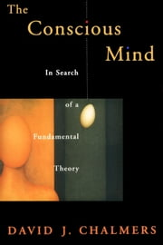 The Conscious Mind : In Search of a Fundamental Theory ebook by David J. Chalmers