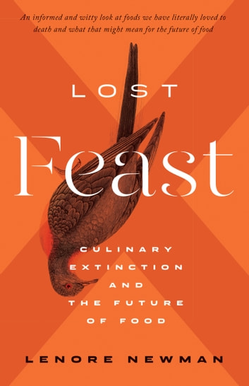 Lost Feast - Culinary Extinction and the Future of Food ebook by Lenore Newman