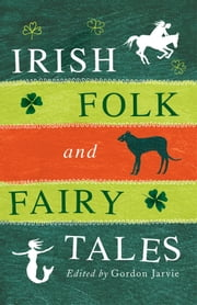 Irish Folk and Fairy Tales ebook by Gordon Jarvie