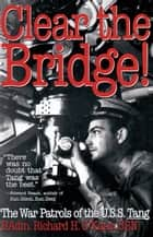 Clear the Bridge! ebook by Richard O'Kane