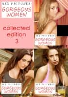Sex Pictures : Gorgeous Women Collected Edition 3 - Volumes 7-9 ebook by Lisa North
