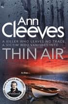 Thin Air: The Shetland Series 6 ebook by Ann Cleeves