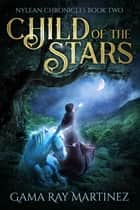 Child of the Stars ebook by Gama Ray Martinez
