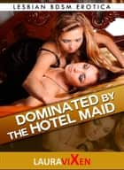 Dominated by the Hotel Maid ebook by Laura Vixen