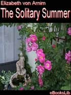 The The Solitary Summer ebook by Elizabeth von Arnim