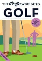 The Bluffer's Guide to Golf ebook by Adam Ruck