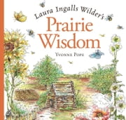 Laura Ingalls Wilder's Prairie Wisdom ebook by Yvonne Pope