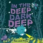 In the Deep Dark Deep eBook by Ben Joel Price