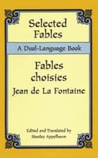 Selected Fables - A Dual-Language Book ebook by Jean de La Fontaine