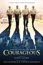 Courageous: A Novel ebook by Randy Alcorn,Alex Kendrick,Stephen Kendrick