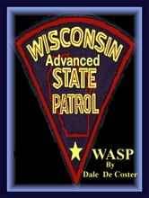 (WASP) Wisconsin Advanced State Patrol ebook by Dale De Coster