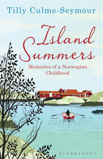 Island Summers - Memories of a Norwegian Childhood ebook by Tilly Culme-Seymour