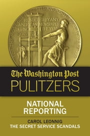 The Washington Post Pulitzers: Carol Leonnig, National Reporting ebook by Carol Leonnig,The Washington Post