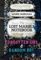 The Lost Marble Notebook of Forgotten Girl & Random Boy ebook by Marie Jaskulka