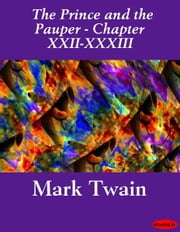The Prince and the Pauper (Illustrated) - Chapters XXII-XXXIII ebook by Mark Twain