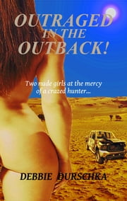 Outraged In The Outback ebook by Debbie Durschka