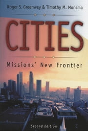 Cities - Missions' New Frontier ebook by Roger S. Greenway,Timothy M. Monsma