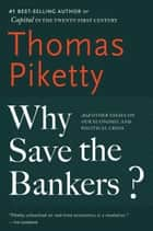 Why Save the Bankers? - And Other Essays on Our Economic and Political Crisis ebook by Thomas Piketty, Seth Ackerman