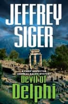 Devil of Delphi - A Chief Inspector Andreas Kaldis Mystery ebook by Jeffrey Siger