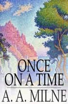 Once on a Time ebook by A. A. Milne