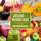 Juicing For Weight Loss: The Ultimate Boxed Set Guide (Speedy Boxed Sets): Smoothies and Juicing Recipes - Smoothies and Juicing Recipes New for 2015 ebook by Speedy Publishing