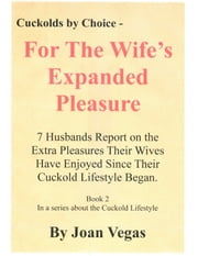 Cuckolds By Choice: For The Wife's Expanded Pleasure ebook by Joan Vegas