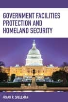 Government Facilities Protection and Homeland Security ebook by