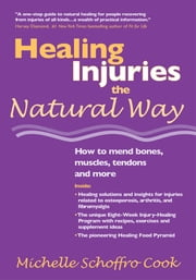 Healing Injuries the Natural Way - How to Mend Bones, Muscles, Tendons and More ebook by Michelle Schoffro Cook